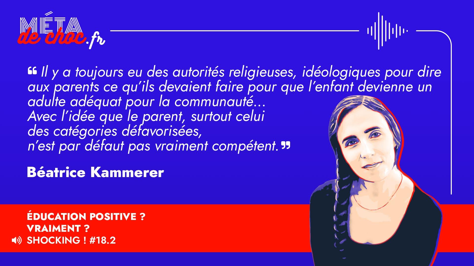 Thème du mème :  | Citation :  | Auteur.rice : Béatrice Kammerer | Émission : Éducation positive? Vraiment? | Image d'illustration :